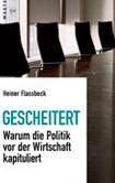 Heiner Flassbeck - Gescheitert. Warum die Politik vor der Wirtschaft kapituliert