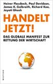 Heiner Flassbeck, Paul Davidson, James K. Galbraith, Richard Koo, Jayati Ghosh - Handelt jetzt! Das globale Manifest zur Rettung der Wirtschaft