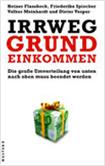 Heiner Flassbeck, Friederike Spiecker, Volker Meinhardt, Dieter Vesper - Irrweg Grundeinkommen. Die große Umverteilung von unten nach oben muss beendet werden