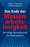 Heiner Flassbeck, Friederike Spiecker - Das Ende der Massenarbeitslosigkeit. Mit richtiger Wirtschaftspolitik die Zukunft gewinnen